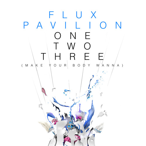 OneTwoThree (Make Your Body Wanna) by Flux Pavilion