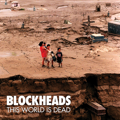 "BLOCKHEADS - ""This World Is Dead"