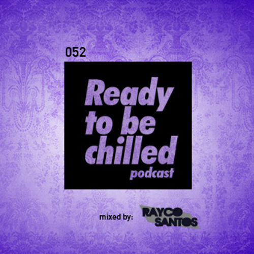READY To Be CHILLED Podcast 052 mixed by Rayco Santos