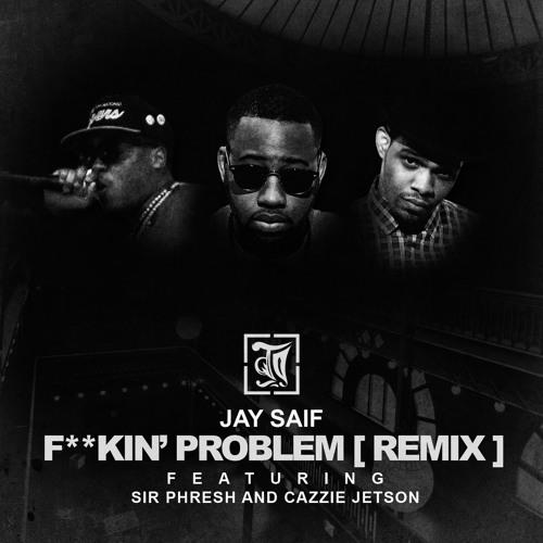 Fuckin Problem [REMIX] feat. Sir PHresh & Cazzie Jetson