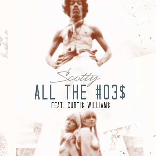 Scotty - All The H03$ ft. Curtis Williams (of Two9) prod by DJ Burn One