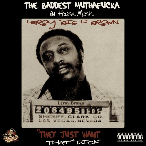"""Leroy """"Big L"""" Brown - They Just Want That Dick (Original Mix) [Teaser]"""