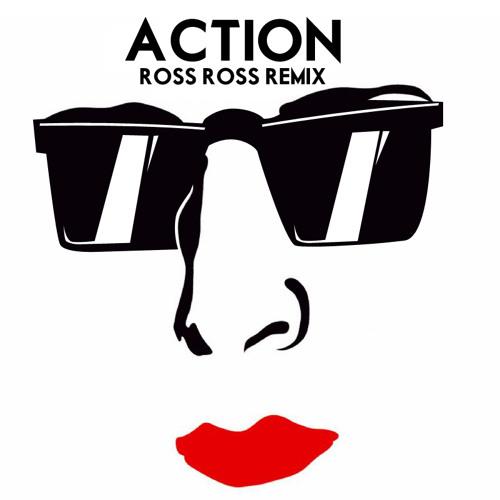 Action - Ross Ross Remix