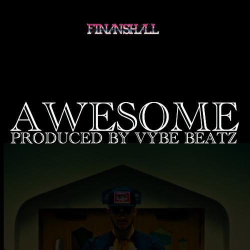 "Finanshall - ""Awesome"" [prod. by Vybe Beatz] BONUS #FOWS"