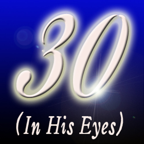 30 (In His Eyes)