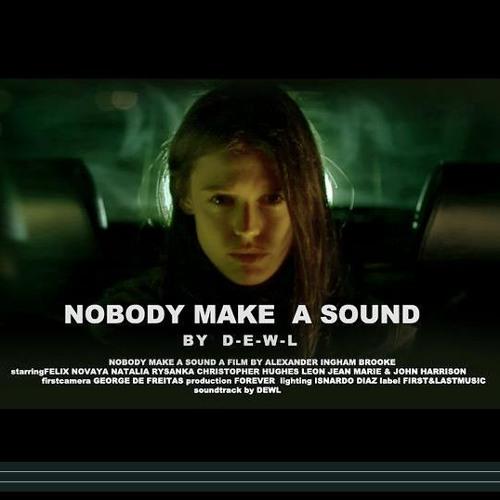 DEWL -  Nobody Make A Sound