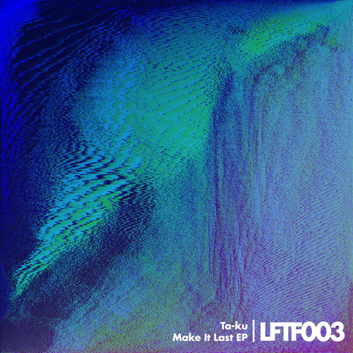 Ta-ku - Make It Last feat. JMSN (LFTF003)