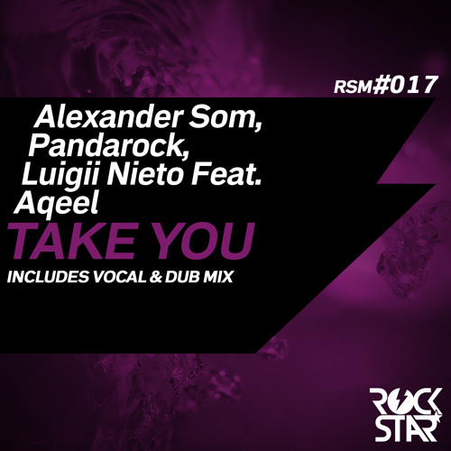 Alexander Som, Pandarock, Luigii Nieto Feat Aqeel - Take You (Vocal Mix)