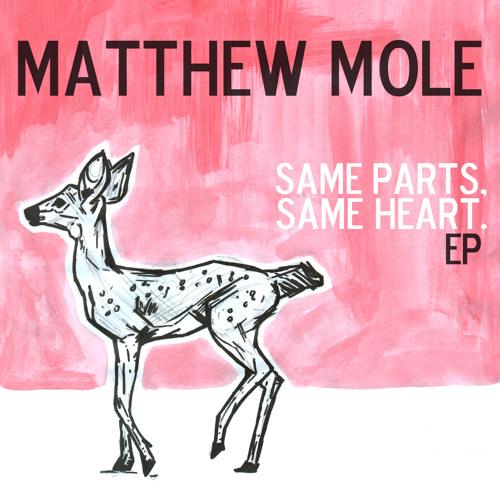 Matthew Mole - Same Parts, Same Heart EP