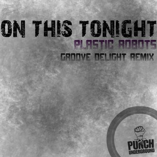 Plastic Robots - On This Tonight (Groove Delight Remix) - ON BEATPORT -