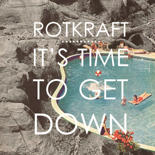 Rotkraft - It's Time To Get Down [Free Download]