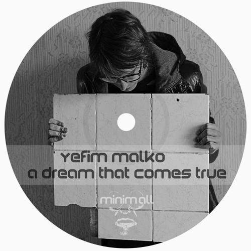 Yefim Malko - A Dream That Comes True [MINIMALL051]