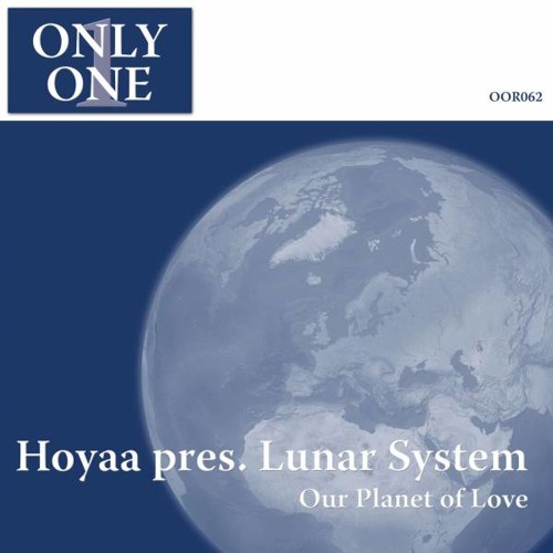 Hoyaa pres. Lunar System - Our Planet of Love (Original Mix) [Only One Records]