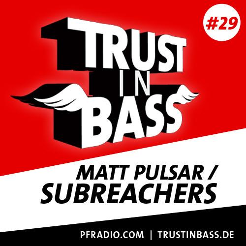 Trust In Bass Podcast 29 - Matt Pulsar / Subreachers