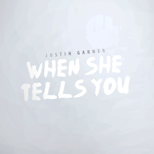 Justin Garner -When She Tells You