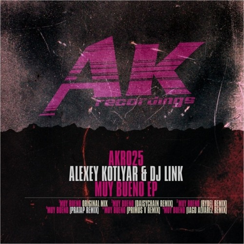 Alexey Kotlyar & Dj Link - Muy bueno (Daisychain remix) AK recordings 025 // OUT NOW