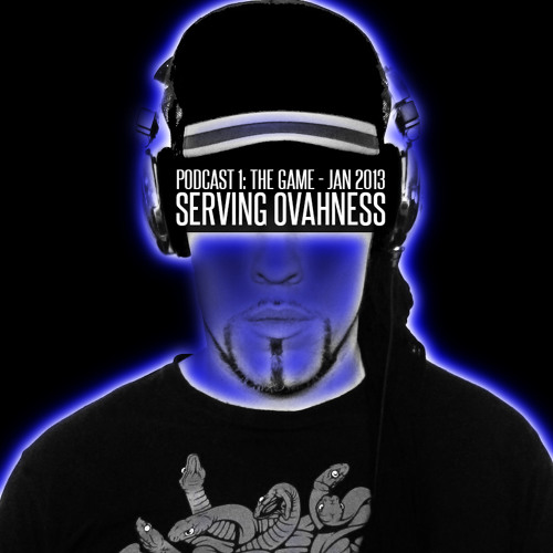 SERVING OVAHNESS - PODCAST EPISODE 1:  THE GAME - JAN. 2013