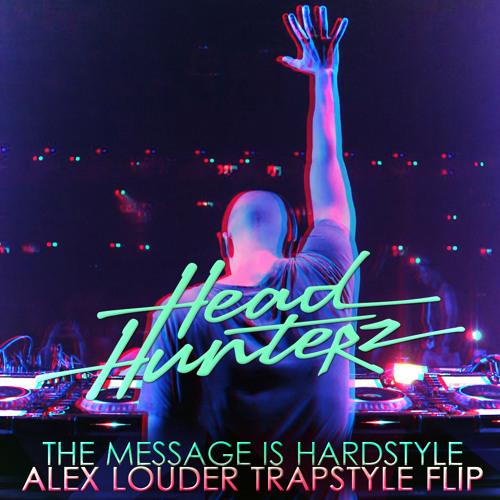 Headhunterz - The Message Is Hardstyle (Alex Louder Trapstyle Flip) *TEASER*