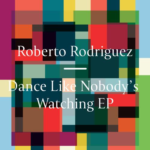 Roberto Rodriguez - Dance Like Nobody's Watching (The Black Madonna's We Still Believe Mix) (96Kbps)