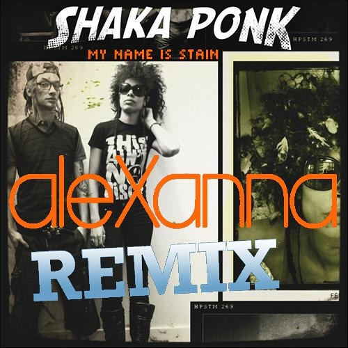 Shaka Ponk - My Name Is Stain (AleXannA Private Remix)