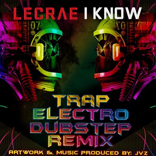 I Know (Club Trap/Electro/Dubstep Remix) Prod. by JVZ