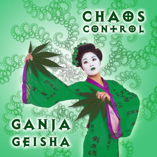 Chaos Control - Ganja Geisha