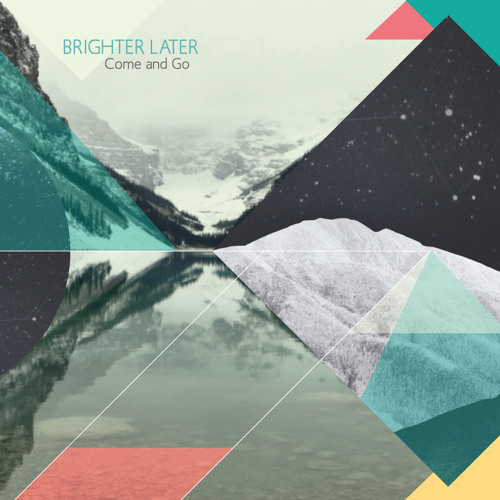 Brighter Later - Come and Go