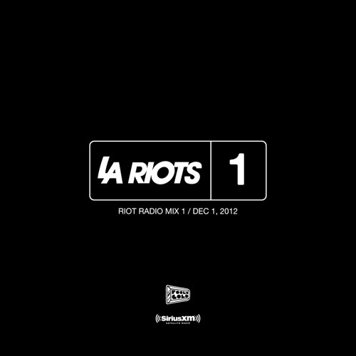 LA Riots Electric Area Sirius XM Riot Radio Mix 1 12.01