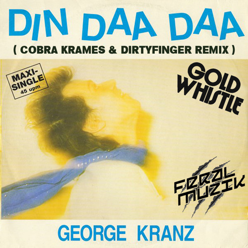 Din Daa Daa (Cobra Krames & Dirtyfinger Remix) *Free DL, Click Buy*