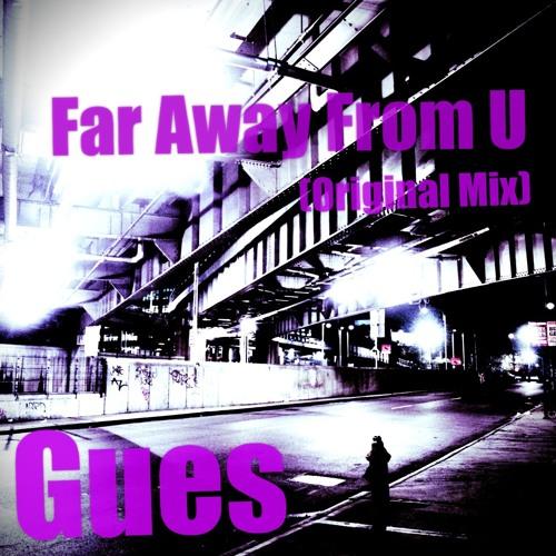 Far Away From U (Original Mix) - Gues