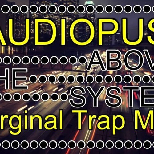Audiopus - Above The System (Original Trap Mix) *FREE DOWNLOAD*