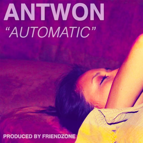 "ANTWON - ""AUTOMATIC"" (PRODUCED BY FRIENDZONE)"