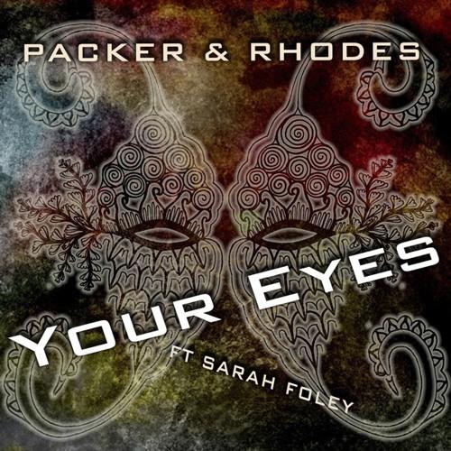 Packer & Rhodes - Your Eyes (ft. Sarah Foley)