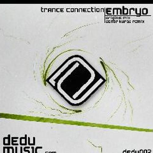 Trance Connection - Embryo (Senor Kuros remix)