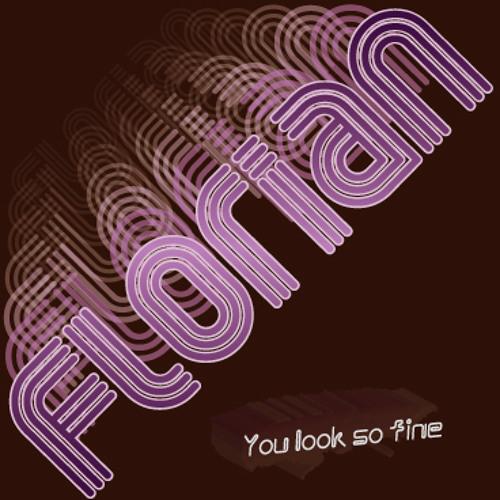 Florian - You look so fine