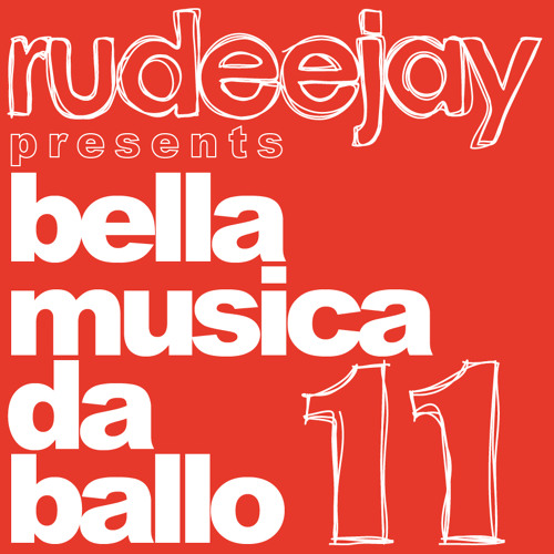 "Rudeejay presents ""bella musica da ballo 11"""