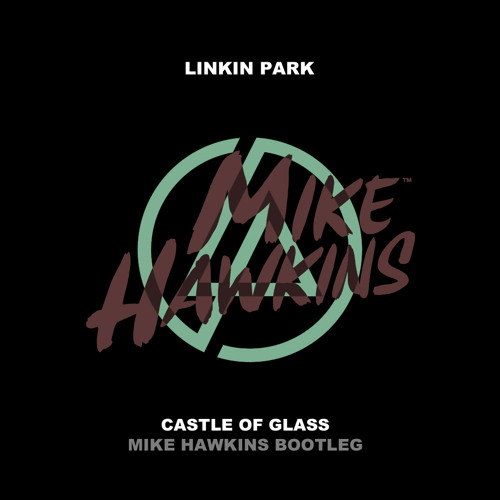 Linkin Park - Castle of Glass (Mike Hawkins Bootleg) [Free Download]