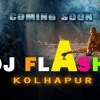 MY NAME IS LAKHAN DJ FLASH KOLHAPUR