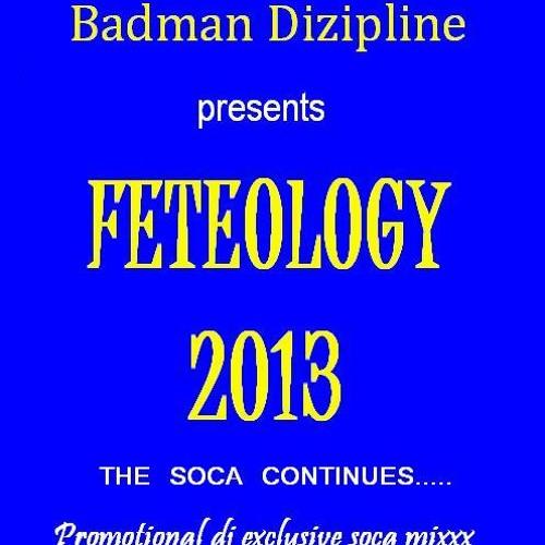 Badman dizipline - feteology-2013 the soca continues