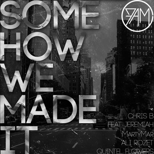 Chris B - Somehow We Made It (feat. Jeremiah, Martymar., Ali Rozet & Quintel Flowers)