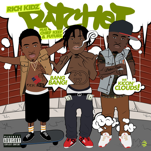 RICH KIDZ - RATCHET ft. Chief Keef and Future