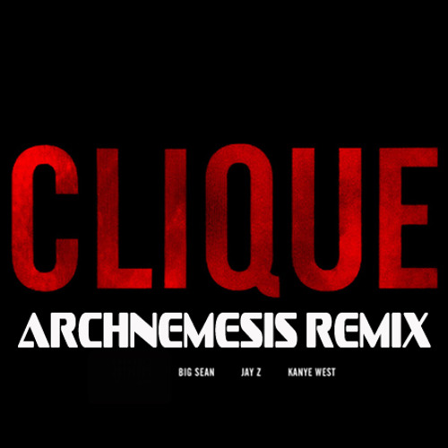 Kanye West Jay-Z Big Sean - Clique - (Archnemesis Remix)