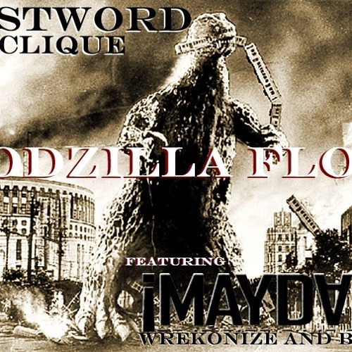 Last Word Clique FT Wreckonize and Bernz from MAYDAY! - Godzilla Flow