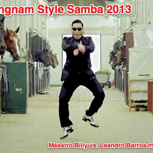 Psy - Gangnam Style Samba (Maestro Billy vs. Leandro Barros Mashup)