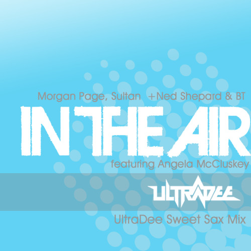 Morgan Page ft Angela McCluskey - In The Air (UltraDee Sweet Sax Mix) [PREVIEW]