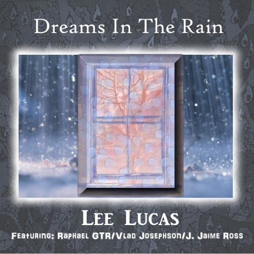 Lee Lucas - Dreams in the Rain (Featuring Vlad Josephson - Raphael GTR - Jaime J Ross)