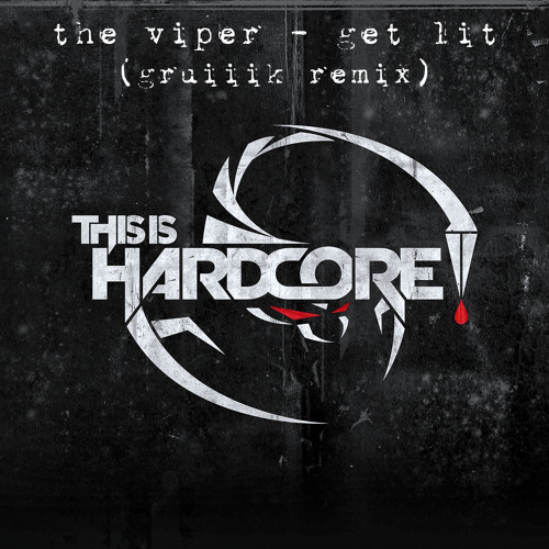 The Viper - Get Lit (#TiH - This is Hardcore - gruiiik remix)