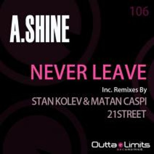 A.Shine - Never leave (21street Radio Mix)