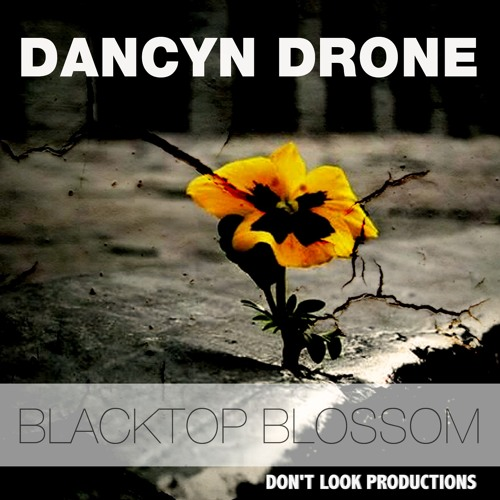 Dancyn Drone - Blacktop Blossom [Don't Look Productions] Available now on Beatport/iTunes/Spotify