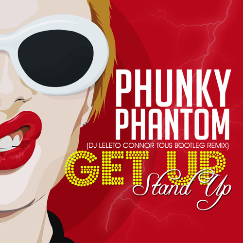 Phunky Phantom - Get Up Stand Up (DJ Leleto Connor Tous Bootleg) #FREEDOWNLOAD